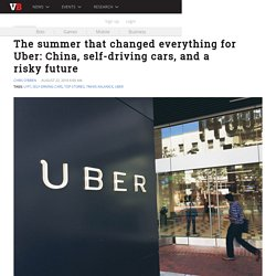 The summer that changed everything for Uber: China, self-driving cars, and a risky future