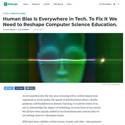 Human Bias Is Everywhere in Tech. To Fix It We Need to Reshape Computer Science Education.