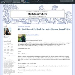 Slash Everywhere - Fic: The Prince of Portland, Part 2 of 2 (Grimm, Renard/Nick)