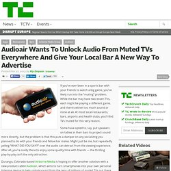Audioair Wants To Unlock Audio From Muted TVs Everywhere And Give Your Local Bar A New Way To Advertise