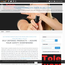 Self Defense Products – Assure Your Safety Everywhere!
