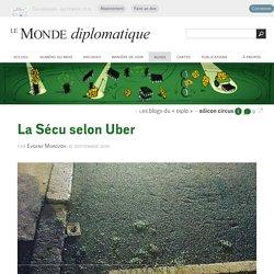 La Sécu selon Uber, par Evgeny Morozov (Les blogs du Diplo, 16 septembre 2016)