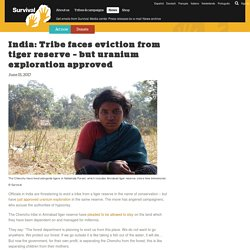 India: Tribe faces eviction from tiger reserve – but uranium exploration approved