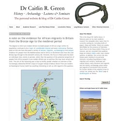 Caitlin Green: A note on the evidence for African migrants in Britain from the Bronze Age to the medieval period