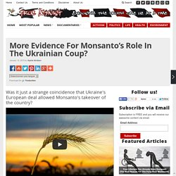 More Evidence For Monsanto's Role In The Ukrainian Coup?