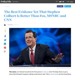 The Best Evidence Yet That Stephen Colbert Is Better Than Fox, MSNBC and CNN