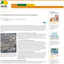 10 evidencias de la huella humana en el planeta