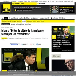 """Islam : """"Eviter le piège de l'amalgame tendu par les terroristes"""""""