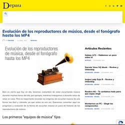 Evolución de los reproductores de música, desde el fonógrafo hasta los MP4 - Depau Sistemas