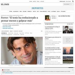 """Tenis: Ferrer: """"El tenis ha evolucionado a pensar menos y golpear más"""""""