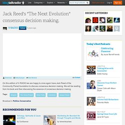 Jack Reeds The Next Evolution consensus decision making. 02/08 by V RADIO