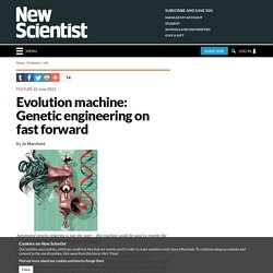 Evolution machine: Genetic engineering on fast forward - life - 27 June 2011