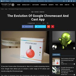 The Evolution Of Google Chromecast And Cast App