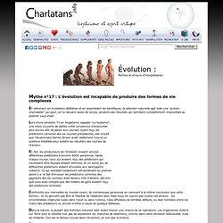 """Évolution : Mythes et erreurs d'interprétation - Mythe n°17 : L'évolution est incapable de produire des formes de vie complexes"""""""