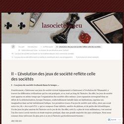 II – L'évolution des jeux de société reflète celle des sociétés « lasocietedujeu