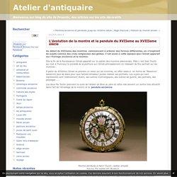 L'évolution de la montre et la pendule du XVIIeme au XVIIIeme siècle : Atelier d'antiquaire