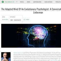 The Adapted Mind Of An Evolutionary Psychologist. A Conversation With Debra Lieberman