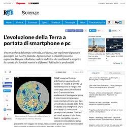 L'evoluzione della Terra a portata di smartphone e pc