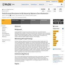 PLOS 29/06/11 Field-Evolved Resistance to Bt Maize by Western Corn Rootworm