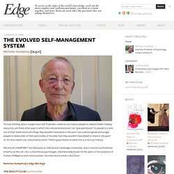Nicholas Humphrey:THE EVOLVED SELF-MANAGEMENT SYSTEM