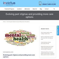 Evolving past stigmas and providing more care options