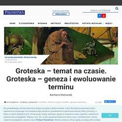 Groteska – temat na czasie. Groteska – geneza i ewoluowanie terminu - Czasopismo dla nauczycieli - Czasopismo Polonistyka