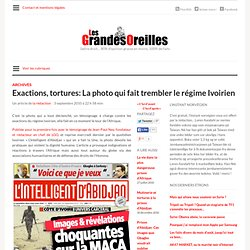 Exactions, tortures: La photo qui fait trembler le régime Ivoirien
