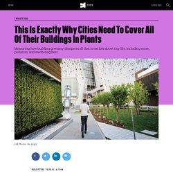 This Is Exactly Why Cities Need To Cover All Of Their Buildings In Plants