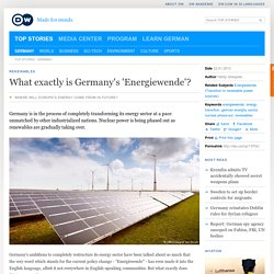 What exactly is Germany′s ′Energiewende′?