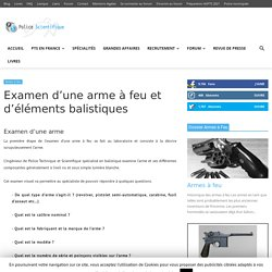 Examen d'une arme à feu et d'éléments balistiques
