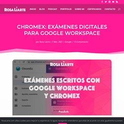 Chromex: exámenes digitales para Google Workspace