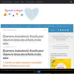 [Examens, évaluations] : 8 outils pour réduire le stress des enfants et des ados