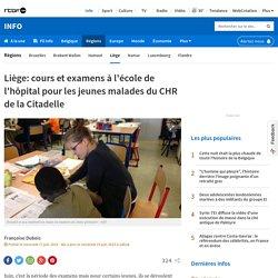 Liège: cours et examens à l'école de l'hôpital pour les jeunes malades du CHR de la Citadelle