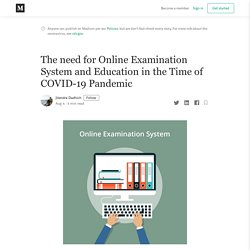 The need for Online Examination System and Education in the Time of COVID-19 Pandemic
