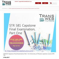 STR 581 Capstone Final Examination Part 1 Answers for University of Phoenix Online Exam questions