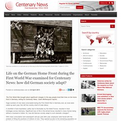 Life on the German Home Front during the First World War examined for Centenary News: how did German society adapt?
