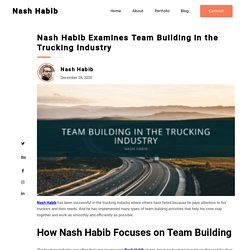 Nash Habib Examines Team Building in the Trucking Industry - Nash Habib