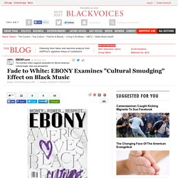 """Fade to White: EBONY Examines """"Cultural Smudging"""" Effect on Black Music"""