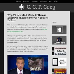 Why TV News is a Waste of Human Effort: One Example Worth a Trillion Dollars — C. G. P. Grey