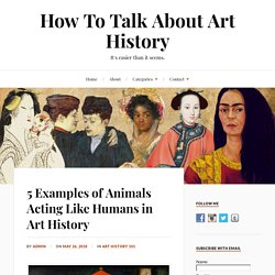 5 Examples of Animals Acting Like Humans in Art History - How To Talk About Art History