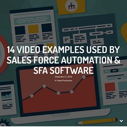 14 Video Examples Used by Sales Force Automation & SFA Software