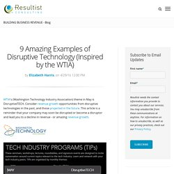9 Amazing Examples of Disruptive Technology (Inspired by the WTIA)