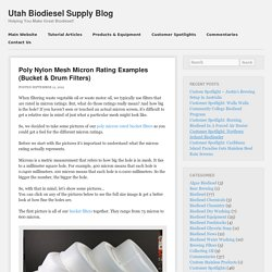 Poly Nylon Mesh Micron Rating Examples (Bucket & Drum Filters) - Utah Biodiesel Supply Blog