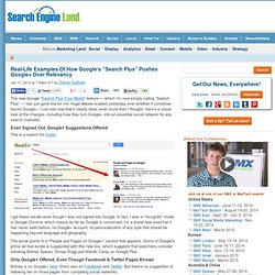 """Real-Life Examples Of How Google's """"Search Plus"""" Pushes Google+ Over Relevancy"""