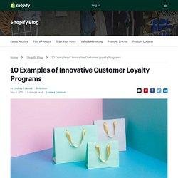 10 Examples of Innovative Customer Loyalty Programs