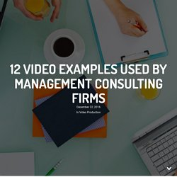 12 Video Examples Used by Management Consulting firms