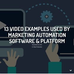 13 Video Examples Used by Marketing Automation Software & Platform