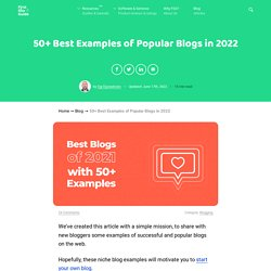 Best Blogs in 2021: 50+ Examples of Popular & Successful Blogs