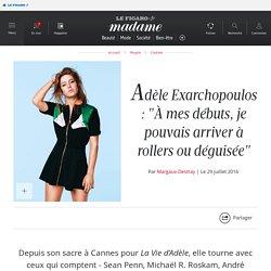 """Adèle Exarchopoulos : """"À mes débuts, je pouvais arriver à rollers ou déguisée"""""""