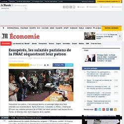 Exaspérés, des salariés parisiens de la FNAC ont séquestré leur patron